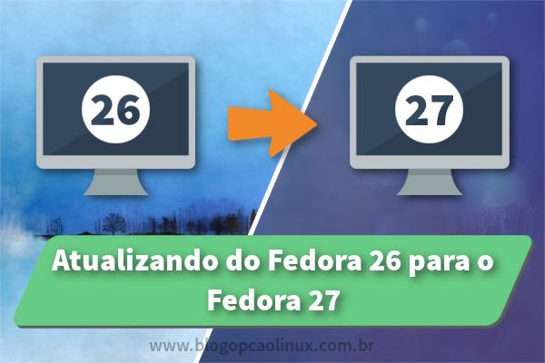 Como atualizar do Fedora 26 para o Fedora 27 Workstation