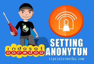 Cara Setting Anonytun Indosat Ooredoo Terbaru 2018