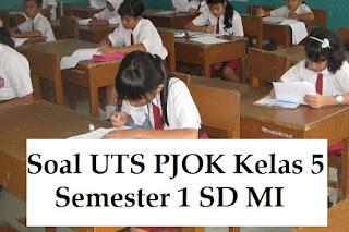 Soal UTS PJOK Penjas Kelas 5 Semester 1 SD MI