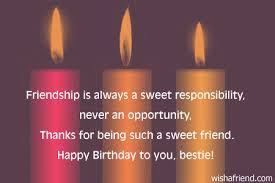 Happy Birthday massages wishes for friends: friendship is always a sweet responsibility, never an opportunist,