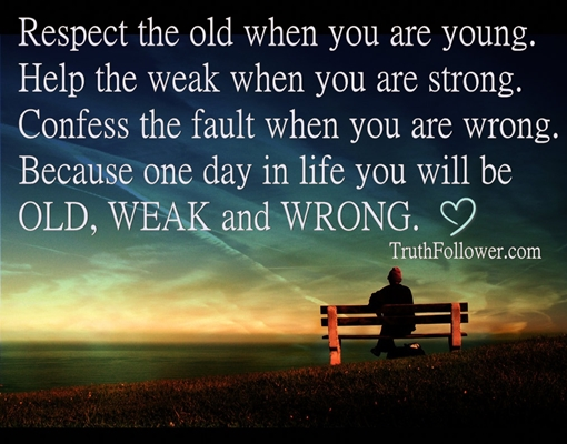 Be Strong When You Are Weak Quote: Respect The Old, Help The Weak And Confess The Fault