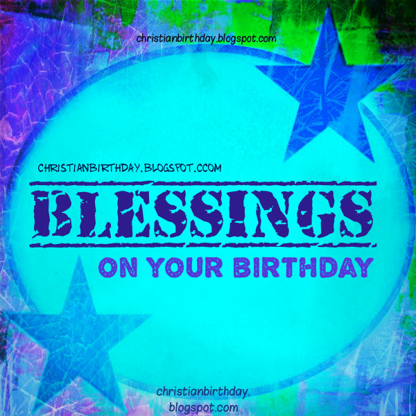 Free christian cards images by mery bracho. Blessings on your Birthday Christian Card. Christian quotes. bless you.