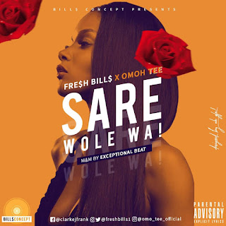 Fresh Bills ft Omo Tee - SARE WOLE WA (Exceptional beat)