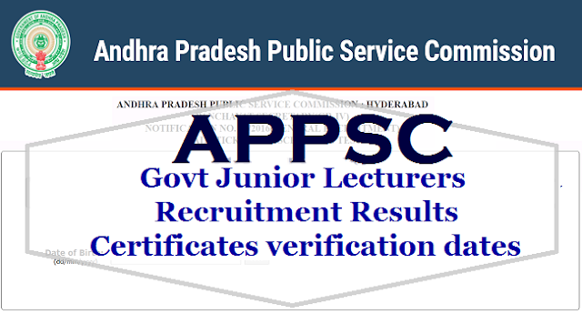 APPSC Govt Junior Lecturers Recruitment,Results ,Certificates verification dates 2017