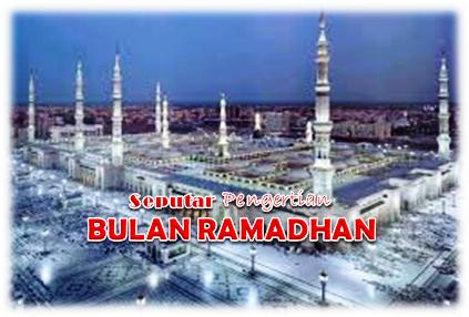 Seputar Pengertian Bulan Ramadhan