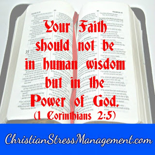 Your faith should not be in human wisdom but in the Power of God. (1 Corinthians 2:5)