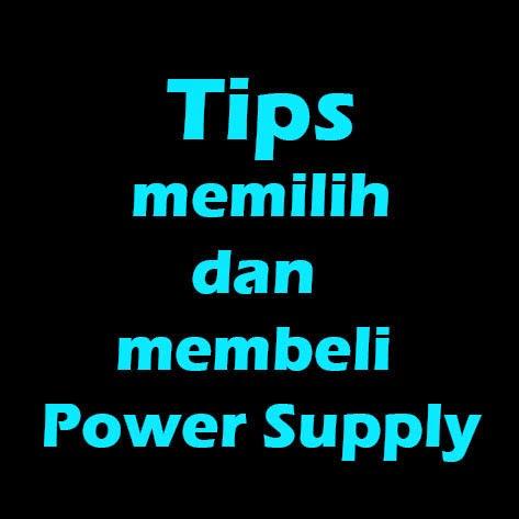 Tips Memilih Dan Membeli Power Supply