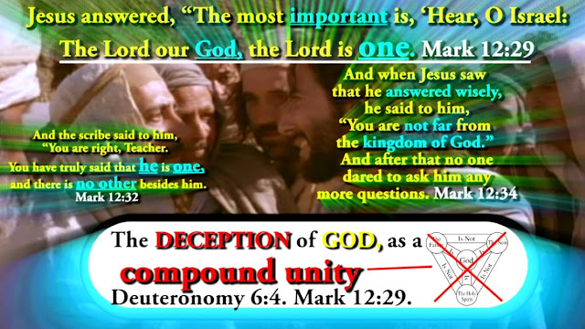 The DECEPTION of GOD as a compound unity. Deuteronomy 6:4, Mark 12:29.
