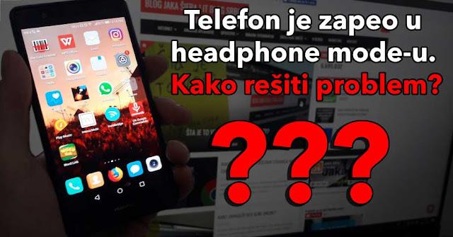 Telefon pokazuje da su slušalice uključene, iako nisu! Kako rešiti ovaj problem?