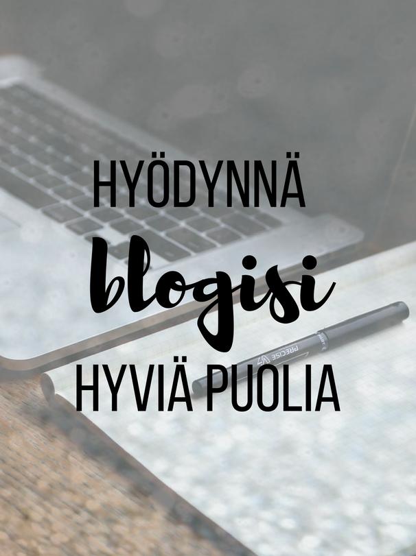 Hyödynnä blogisi hyviä puolia