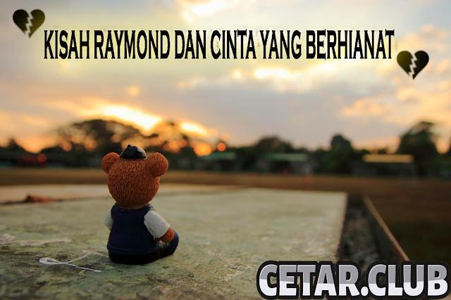 Kisah Raymond Dan Cinta Yang Berhianat