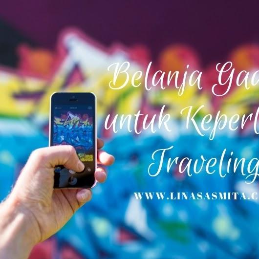 Cara Cepat dan Hemat Belanja Gadget untuk Keperluan Traveling
