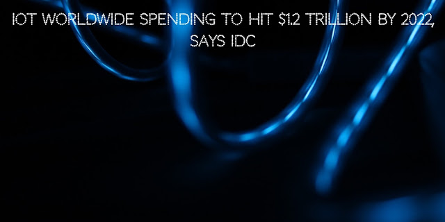 IoT worldwide spending to hit $1.2 trillion by 2022, says IDC