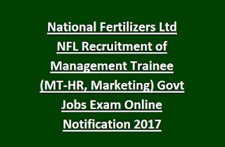 National Fertilizers Ltd NFL Recruitment of Management Trainee (MT-HR, Marketing) Govt Jobs Exam Online Notification 2017
