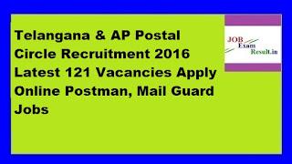 Telangana & AP Postal Circle Recruitment 2016 Latest 121 Vacancies Apply Online Postman, Mail Guard Jobs