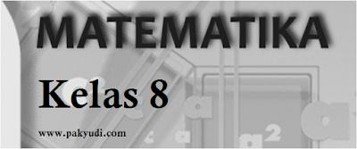 Soal Latihan Penilaian Akhir Semester Mata Pelajaran MTK Soal PAS Matematika SMP/ MTs Kelas 8 Semester 1 + Kunci Jawaban