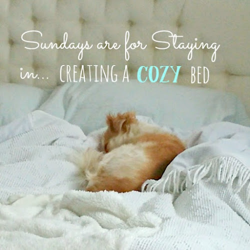Sundays are for Staying in... Creating a Cozy Bed