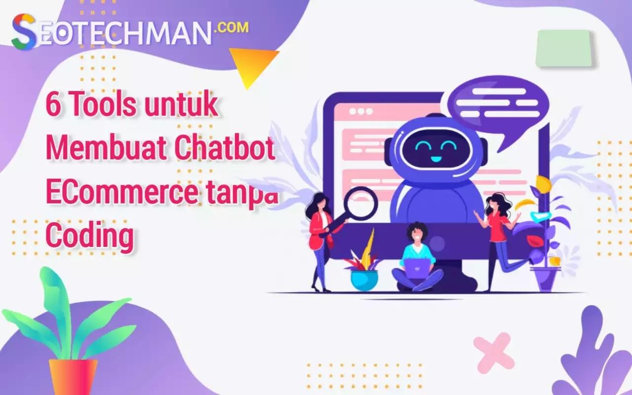 6 Tools untuk Membuat Chatbot ECommerce tanpa Coding