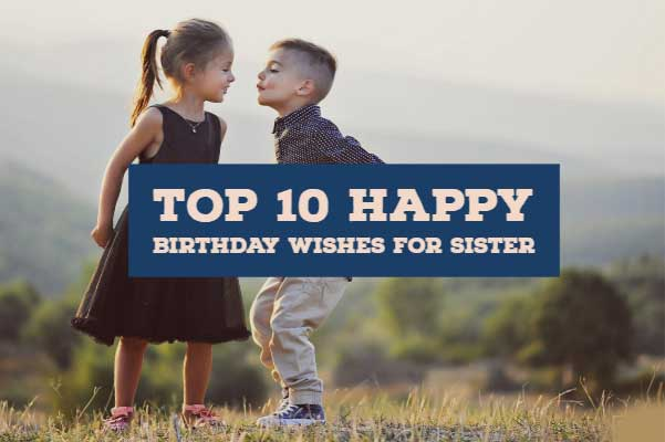 Top 10 Happy Birthday Wishes For Sister