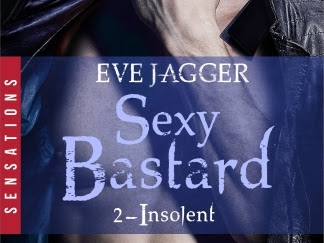 Sexy bastard, tome 2 : Insolent d'Eve Jagger