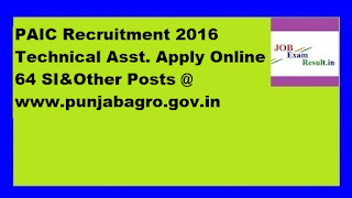 PAIC Recruitment 2016 Technical Asst. Apply Online 64 SI&Other Posts @ www.punjabagro.gov.in