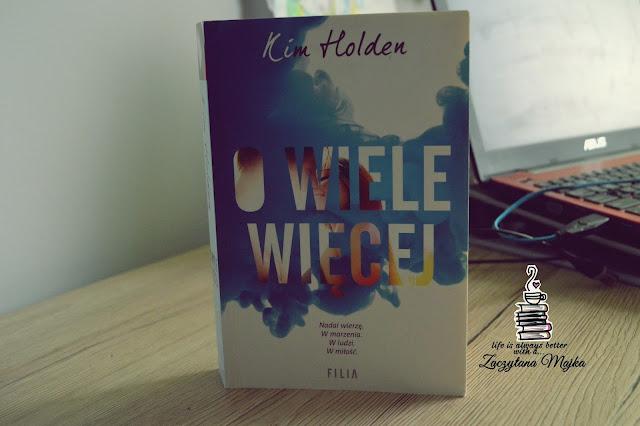"""Nadzieja, marzenia i miłość - recenzja książki #203 - Kim Holden """"O wiele więcej"""""""