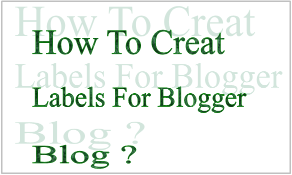 How To Creat Labels For Blogger Blog ?