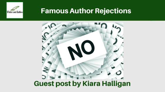 Famous Author Rejections, guest post by Kiara Halligan