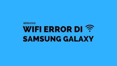 Mengatasi Wifi Error di Samsung Galaxy 5