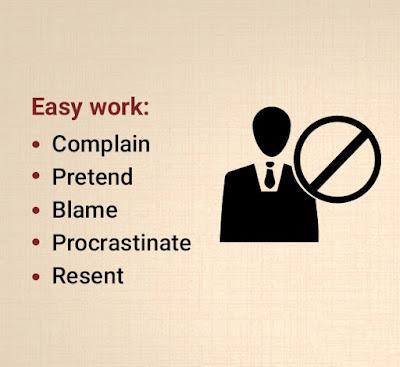 Easy work: complain, pretend, blame, procrastinate, resend.