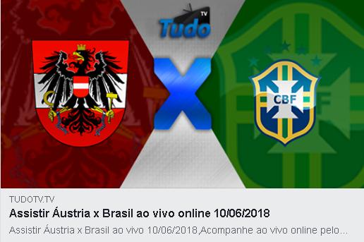 ASSISTIR ÁUSTRIA X BRASIL AO VIVO ONLINE 10/06/2018  (TV TUDO)