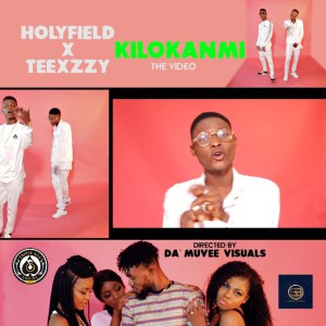 VIDEO: Holyfield Ft Teexzzy – Kilokanmi