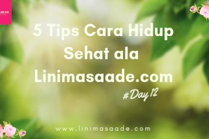 5 Tips cantik Cara Hidup Sehat dan Alami Ala Linimasaade.com | Day 12