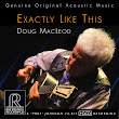 Reference Recordings: International Acclaim for Doug MacLeod's Exactly Like This
