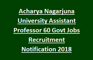 Acharya Nagarjuna University Assistant Professor 60 Govt Jobs Recruitment Notification 2018
