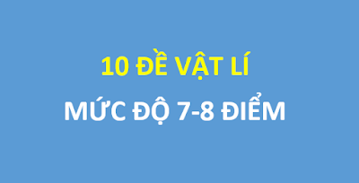Bộ 10 đề vật lí mức độ 8 điểm - Đỗ Ngọc Hà