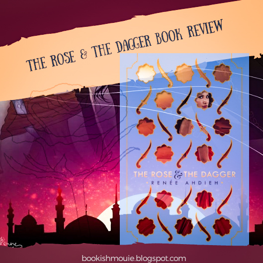 BOOK REVIEW: The Rose and the Dagger by Renee Ahdieh