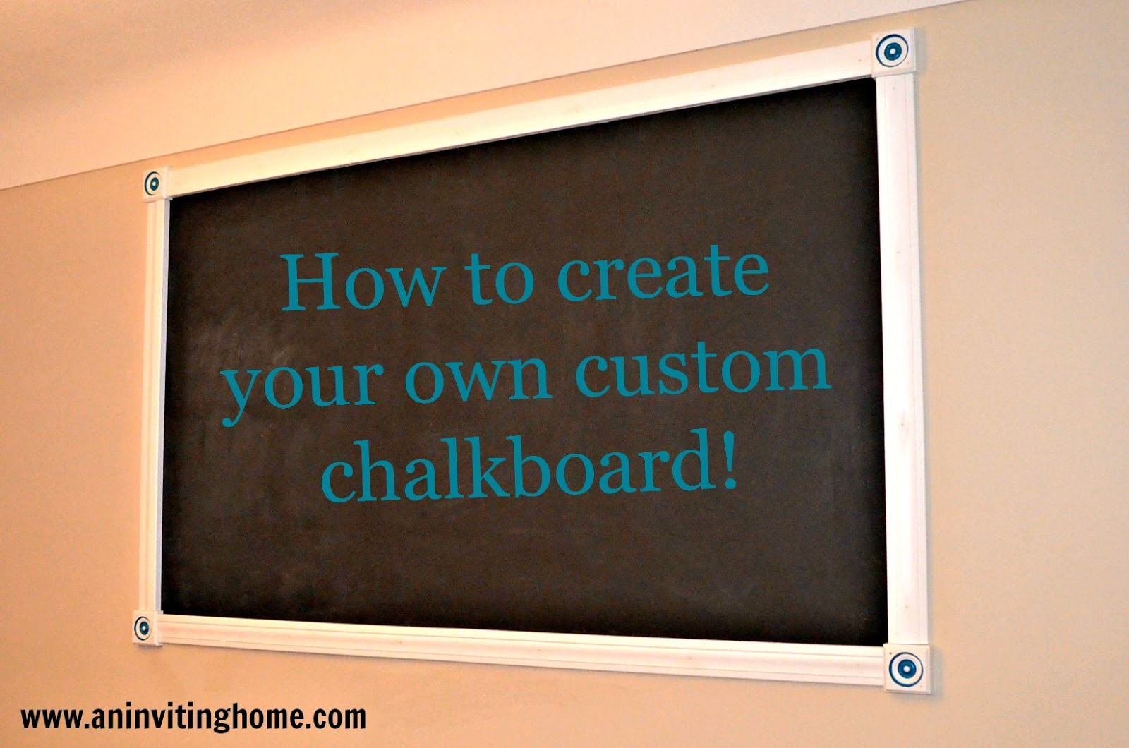 An Inviting Home: How To Create Your Own Custom Chalkboard!