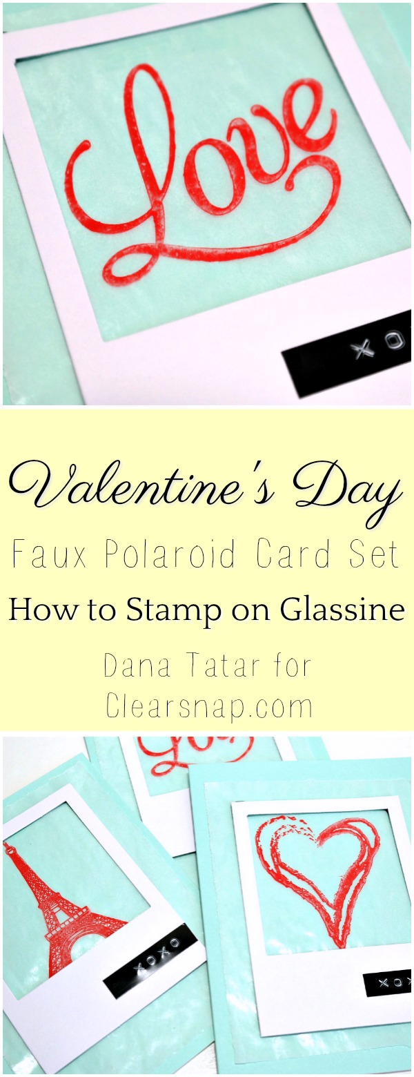 Faux Polaroid Stamped Glassine Valentines Day Card Set Tutorial by Dana Tatar for Clearsnap