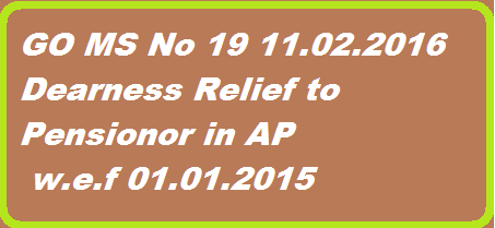 GO MS No 19 Dearness Relief to Pensionors in Andhra Pradesh PENSIONS – Dearness Relief to Pensioners with effect from 01.01.2015 – Revised - Orders – Issued. http://www.paatashaala.in/2016/02/ap-go-ms-no-19-dearness-relief-to-pensionors-in-andhra-pradesh.html
