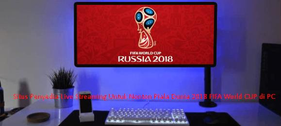 Situs Penyedia Live Streaming Untuk Nonton Piala Dunia 2018 Fifa