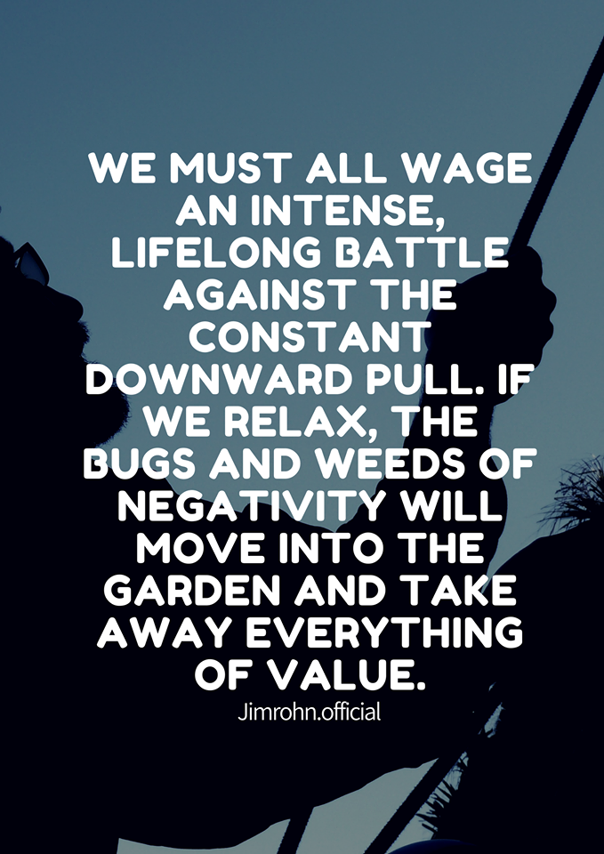 We must all wage an intense, lifelong battle against the constant ... Jim Rohn quotes
