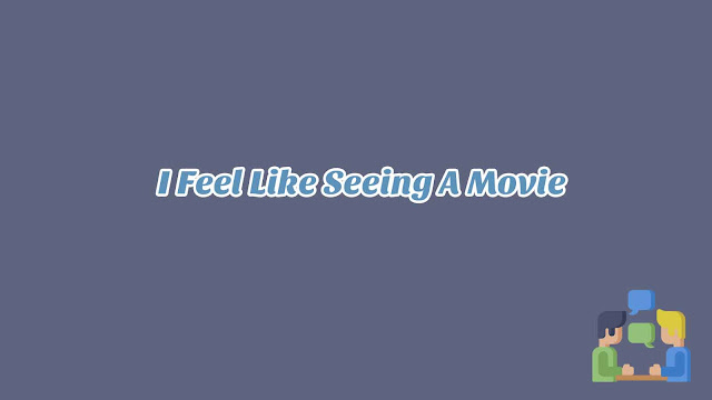 Unit 6 - I Feel Like Seeing A Movie