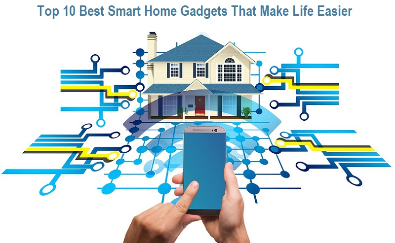 Top 10 Best Smart Home Gadgets That Make Life Easier
