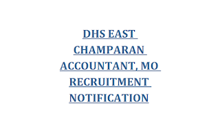 DHS EAST CHAMPARAN ACCOUNTANT, MO & OTHERS RECRUITMENT NOTIFICATION
