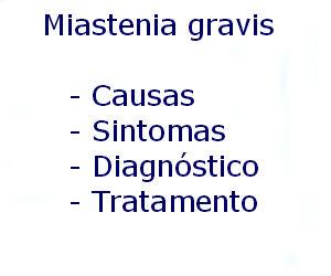 Miastenia gravis causas sintomas diagnóstico tratamento prevenção riscos complicações