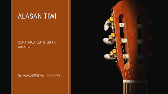 Tiwi Cuma Mau Jenis Gitar Akustik, Titik.
