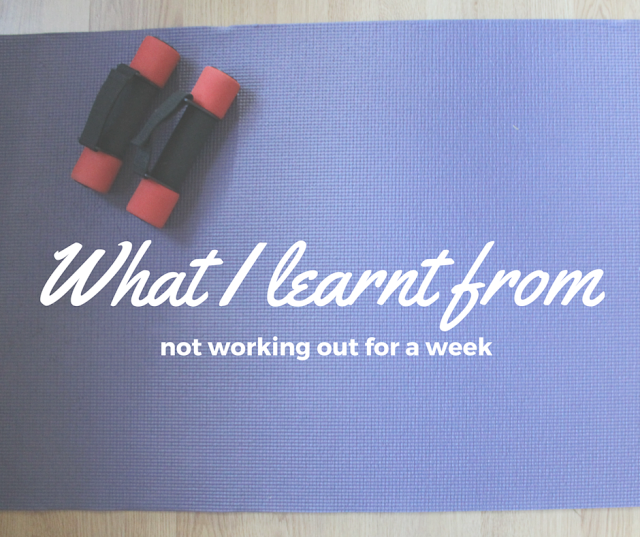 What I learnt from not working out for a week
