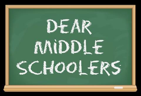 Dear Middle Schoolers
