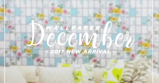 NEW ARRIVAL WALLPAPER DINDING - DECEMBER 2017